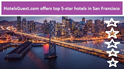 Hotelsguest.Com Offers Top 5-Star Hotels In San Francisco