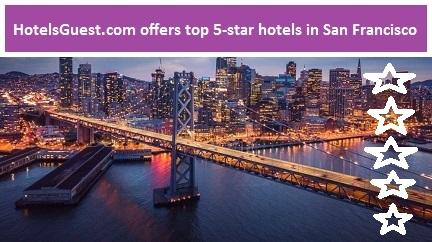 Hotelsguest.Com Offers Top 5-Star Hotels In San Francisco