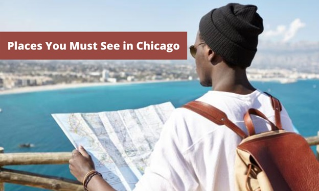 Places You Must See in Chicago During Vacations